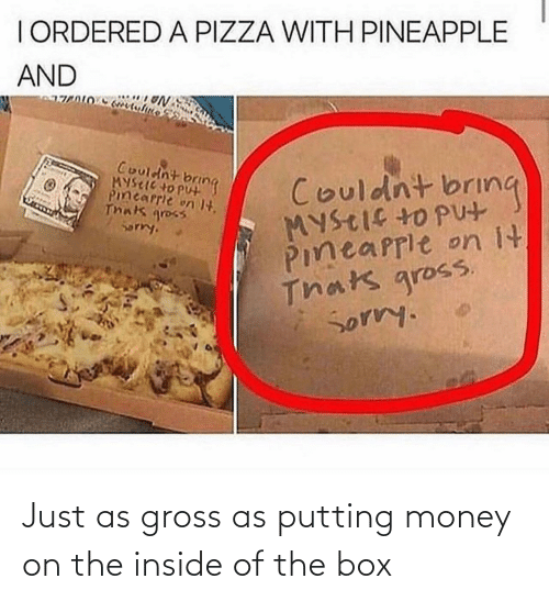 box: Just as gross as putting money on the inside of the box