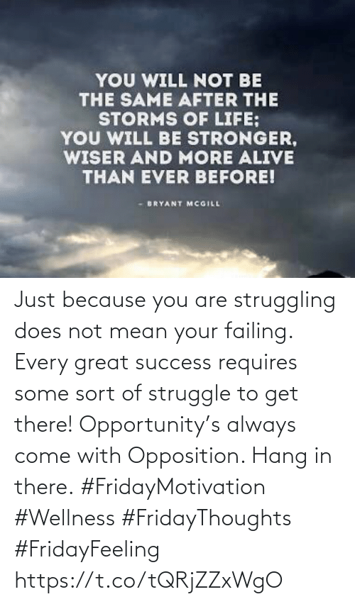 come: Just because you are struggling does not mean your failing. Every great success requires some sort of struggle to get there! Opportunity's always come with Opposition. Hang in there.  #FridayMotivation #Wellness  #FridayThoughts #FridayFeeling https://t.co/tQRjZZxWgO