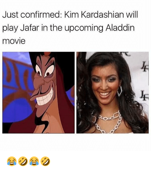 jafar: Just confirmed: Kim Kardashian will  play Jafar in the upcoming Aladdin  movie 😂🤣😂🤣