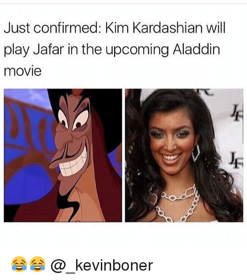 jafar: Just confirmed: Kim Kardashian will  play Jafar in the upcoming Aladdin  movie 😂😂 @_kevinboner