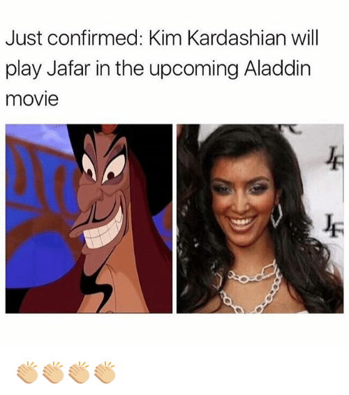 jafar: Just confirmed: Kim Kardashian will  play Jafar in the upcoming Aladdin  movie 👏🏼👏🏼👏🏼👏🏼