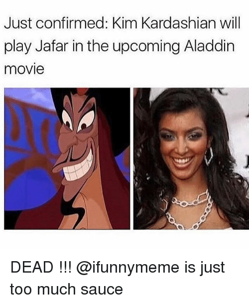 jafar: Just confirmed: Kim Kardashian will  play Jafar in the upcoming Aladdin  movie DEAD !!! @ifunnymeme is just too much sauce