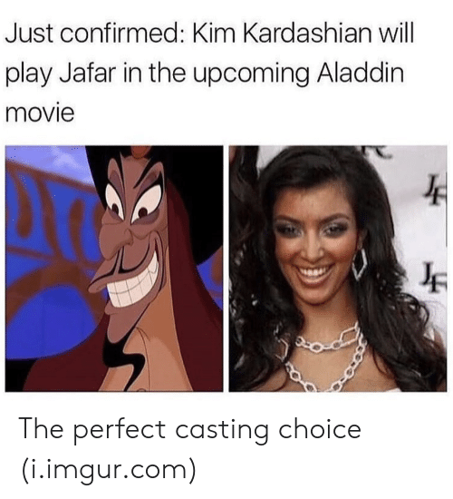 jafar: Just confirmed: Kim Kardashian will  play Jafar in the upcoming Aladdin  movie The perfect casting choice (i.imgur.com)