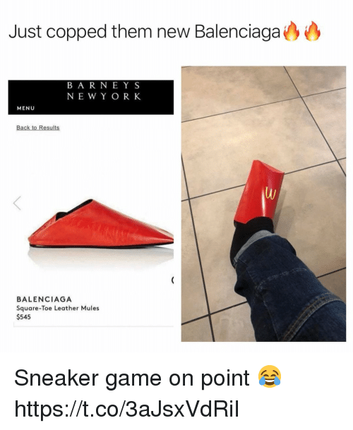 Copped: Just copped them new Balenciaga  B A R NEY S  NEW Y O R K  MENU  Back to Results  BALENCIAGA  Square-Toe Leather Mules  $545 Sneaker game on point 😂 https://t.co/3aJsxVdRiI