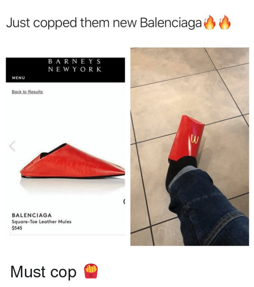 Copped: Just copped them new Balenciaga  BAR NEY S  NE W Y ORK  MENU  Back to Results  BALENCIAGA  Square-Toe Leather Mules  $545 Must cop 🍟
