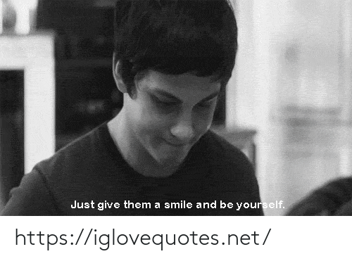 A Smile: Just give them a smile and be yourself. https://iglovequotes.net/
