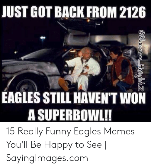 Eagles Memes: JUST GOT BACK FROM 2126  EAGLES STILL HAVEN'T WON  A SUPERBOWL!!  esteven Hsightz 15 Really Funny Eagles Memes You'll Be Happy to See   SayingImages.com
