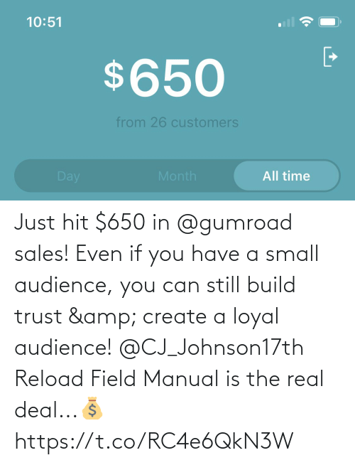 create: Just hit $650 in @gumroad sales!  Even if you have a small audience, you can still build trust & create a loyal audience!  @CJ_Johnson17th Reload Field Manual is the real deal...💰 https://t.co/RC4e6QkN3W