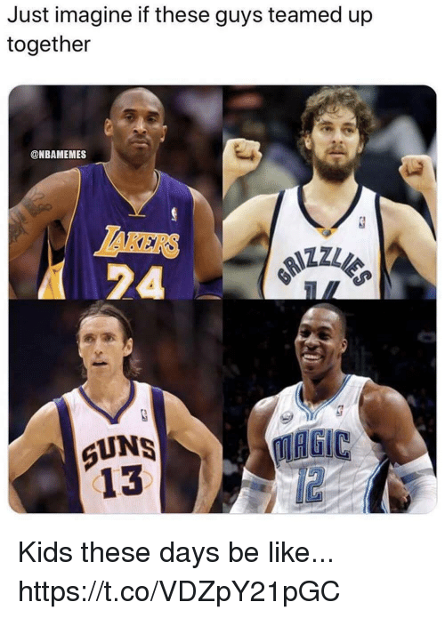 Taker: Just imagine if these guys teamed up  together  @NBAMEMES  TAKER  24  UNS  13  MAGIC  12 Kids these days be like... https://t.co/VDZpY21pGC