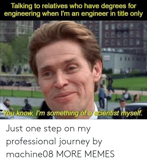 professional: Just one step on my professional journey by machine08 MORE MEMES