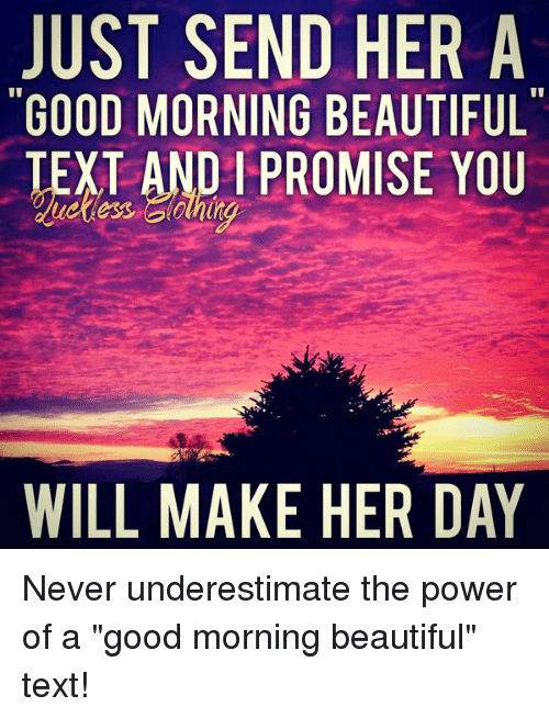 Just Send Her A Good Morning Beautiful Text And Promise You Will