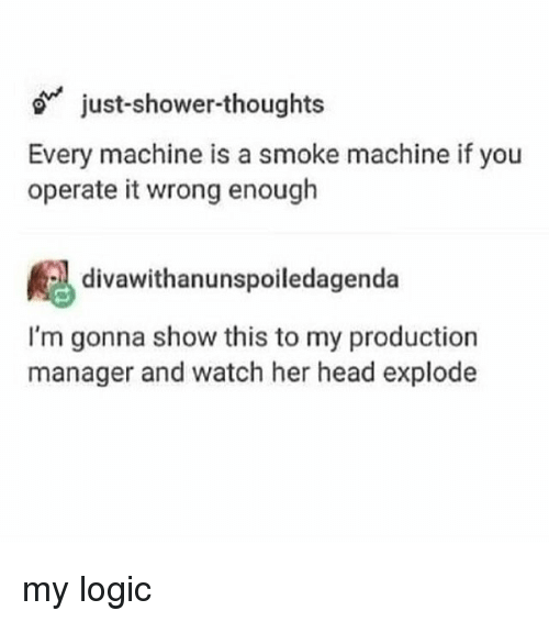 just shower thoughts every machine is a smoke machine if you operate 25529800 just shower thoughts every machine is a smoke machine if you operate