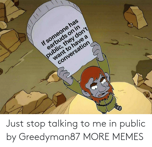 public: Just stop talking to me in public by Greedyman87 MORE MEMES