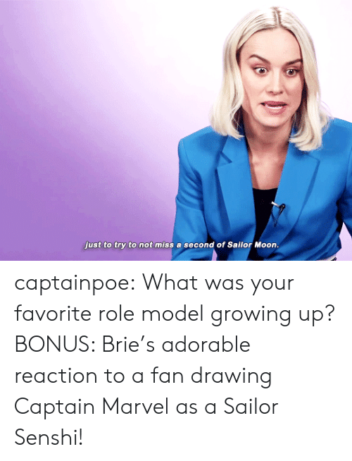Growing Up, Sailor Moon, and Tumblr: just to try to not miss a second of Sailor Moon captainpoe: What was your favorite role model growing up? BONUS: Brie's adorable reaction to a fan drawing Captain Marvel as a Sailor Senshi!