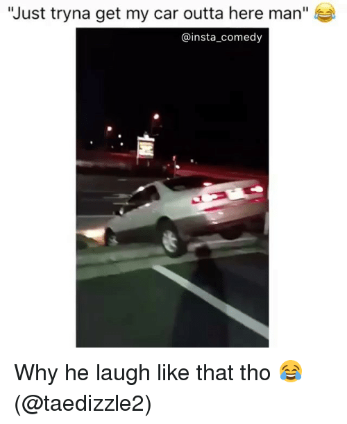 """Insta Comedy: """"Just tryna get my car outta here man  @insta comedy Why he laugh like that tho 😂 (@taedizzle2)"""