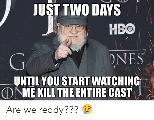nes: JUST TWO DAYS  HBO  NES  UNTIL YOU START WATCHING  DME KILL THE ENTIRE CAST Are we ready??? 😢