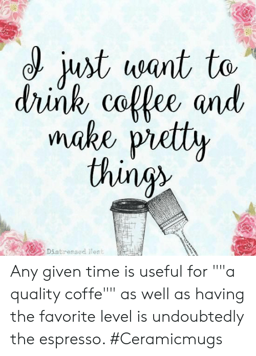 """Time, Espresso, and Make: just want to  drink collee and  make pretty  thing  Distressed Neet Any given time is useful for """"""""a quality coffe"""""""" as well as having the favorite level is undoubtedly the espresso. #Ceramicmugs"""