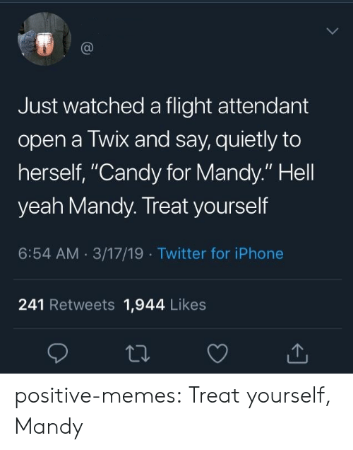 """Candy, Iphone, and Memes: Just watched a flight attendant  open a Twix and say, quietly to  herself, """"Candy for Mandy."""" Hell  yeah Mandy. Treat yourself  6:54 AM 3/17/19 Twitter for iPhone  241 Retweets 1,944 Likes positive-memes:  Treat yourself, Mandy"""