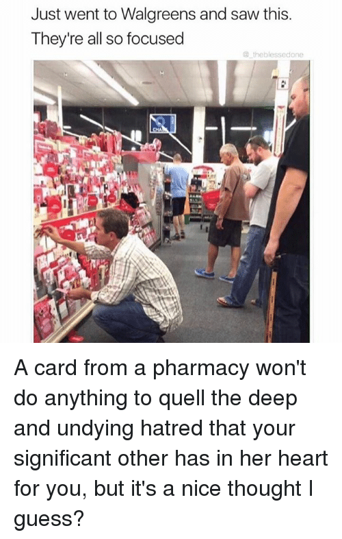 Memes, Walgreens, and 🤖: Just went to Walgreens and saw this.  They're all so focused  the blessedone A card from a pharmacy won't do anything to quell the deep and undying hatred that your significant other has in her heart for you, but it's a nice thought I guess?