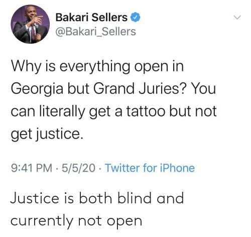 Justice: Justice is both blind and currently not open