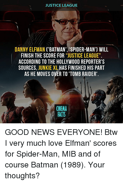 """Batman, Facts, and Love: JUSTICE LEAGUE  DANNY ELFMAN ('BATMAN', 'SPIDER-MAN') WILL  FINISH THE SCORE FOR """"JUSTICE LEAGUE"""".  ACCORDING TO THE HOLLYWOOD REPORTER'S  SOURCES  JUNKIE XL  HAS FINISHED HIS PART  AS HE MOVES OVER TO'TOMB RAIDER  CINEMA  FACTS GOOD NEWS EVERYONE! Btw I very much love Elfman' scores for Spider-Man, MIB and of course Batman (1989). Your thoughts?"""