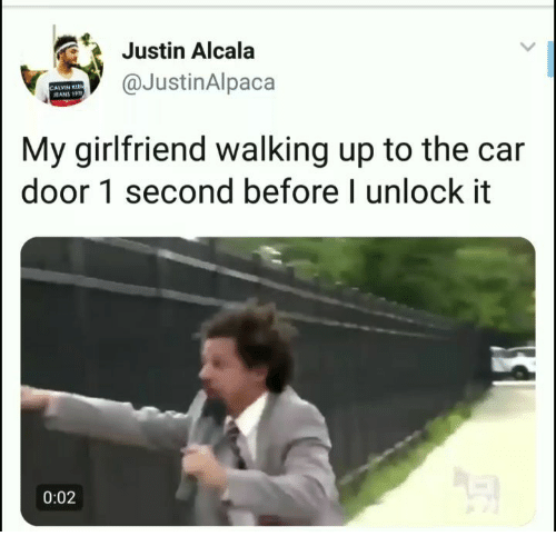 Girlfriend, Dank Memes, and Car: Justin Alcala  @JustinAlpaca  ALVIN  My girlfriend walking up to the car  door 1 second before I unlock it  0:02