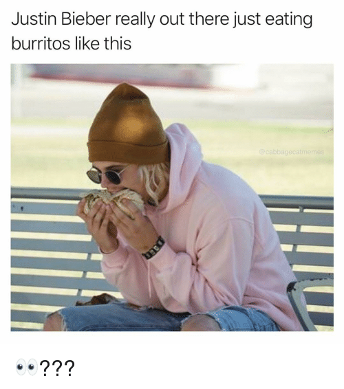 Justin Bieber, Dank Memes, and Bieber: Justin Bieber really out there just eating  burritos like this  @cabbagecatmeme 👀???