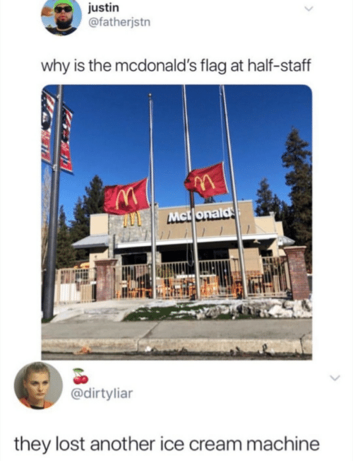 McDonalds, Lost, and Ice Cream: justin  @fatherjstn  why is the mcdonald's flag at half-staff  Mctlonalds  @dirtyliar  they lost another ice cream machine