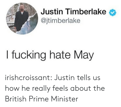 Justin TImberlake: Justin Timberlake  @jtimberlake  I fucking hate May irishcroissant: Justin tells us how he really feels about the British Prime Minister