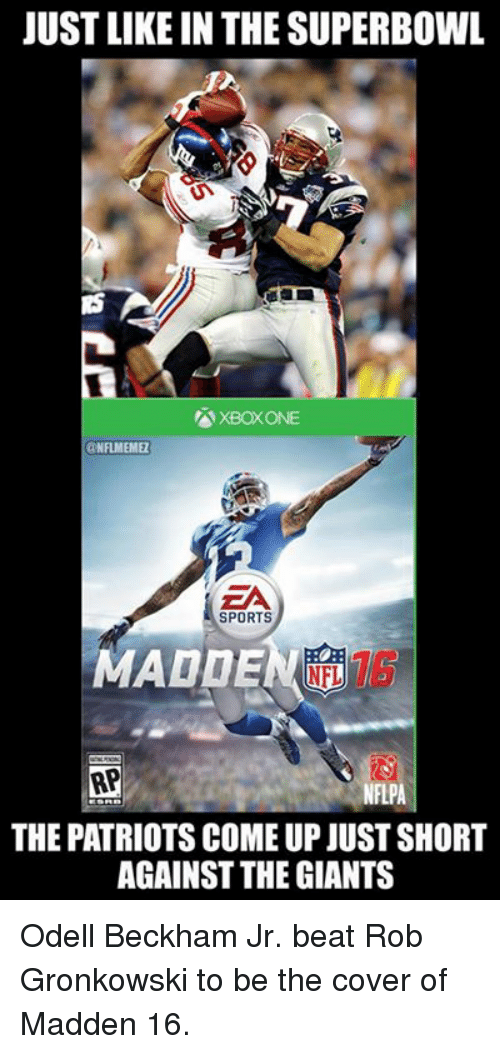 Rob Gronkowski: JUSTLIKEIN THE SUPERBOWL  XBOX ONE  @NFLMEMEL  EA  SPORTS  MADDEN  RPI  NFLPA  THE PATRIOTS COME UP JUST SHORT  AGAINST THE GIANTS Odell Beckham Jr. beat Rob Gronkowski to be the cover of Madden 16.