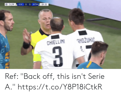 """serie a: JUV 0 0 ATM  (0-2) Ref: """"Back off, this isn't Serie A."""" https://t.co/Y8P18iCtkR"""