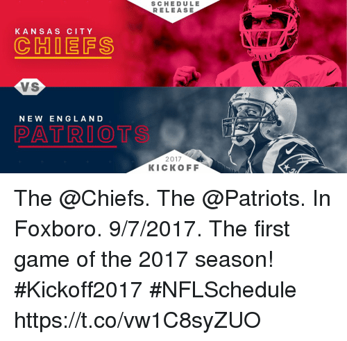 England, Memes, and Patriotic: K A N S A S CITY  (C HIDE FS  VS  NEW ENGLAND  PATRIOT  SCHEDULE  RELEASE  2017  KICKOFF The @Chiefs. The @Patriots. In Foxboro. 9/7/2017.   The first game of the 2017 season! #Kickoff2017 #NFLSchedule https://t.co/vw1C8syZUO