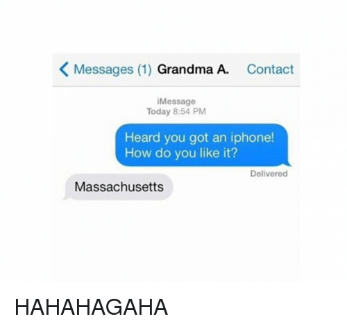 How Do You Like It: K Messages (1)  Grandma A  Contact  i Message  Today 8:54 PM  Heard you got an iphone!  How do you like it?  Delivered  Massachusetts HAHAHAGAHA