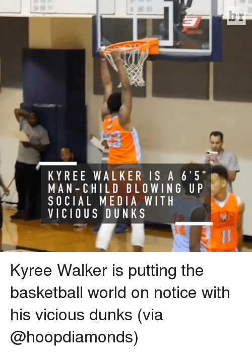 man child: K Y REE WALKER IS A 6 5  MAN- CHILD BLO WIN G U P  SOCIAL MEDIA WITH  VICIOUS DUNKS Kyree Walker is putting the basketball world on notice with his vicious dunks (via @hoopdiamonds)