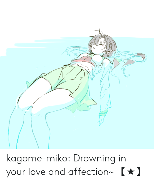 kagome: kagome-miko: Drowning in your love and affection~ 【★】