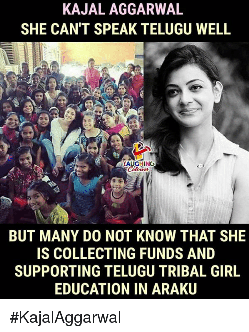 Girl, Indianpeoplefacebook, and Education: KAJAL AGGARWAL  SHE CAN'T SPEAK TELUGU WELL  LAUGHING  BUT MANY DO NOT KNOW THAT SHE  IS COLLECTING FUNDS AND  SUPPORTING TELUGU TRIBAL GIRL  EDUCATION IN ARAKU #KajalAggarwal