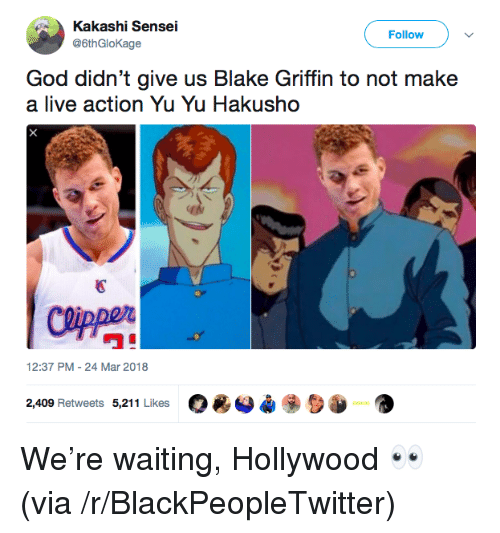 "Blake Griffin: Kakashi Sensei  @6thGloKage  Follow )  God didn't give us Blake Griffin to not make  a live action Yu Yu Hakusho  國  ワ""  12:37 PM-24 Mar 2018  O*O*  2,409 Retweets 5,211 Likes <p>We&rsquo;re waiting, Hollywood 👀 (via /r/BlackPeopleTwitter)</p>"