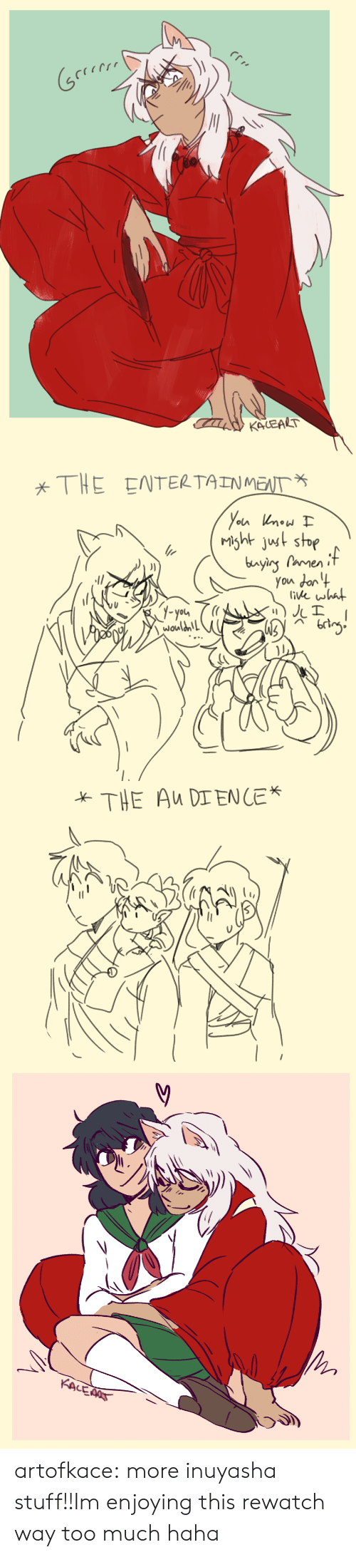 ust: KALEALT   THE ENTERTAINMENT  Yoin now  Msht ust stop  bayins Pamenif  You dan 4  (itke what  1-yota  wouldn!   THE Au DIENLE*   KACEAAT artofkace:  more inuyasha stuff!!Im enjoying this rewatch way too much haha