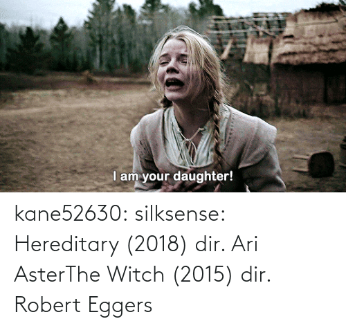 robert: kane52630: silksense: Hereditary (2018) dir. Ari AsterThe Witch (2015) dir. Robert Eggers