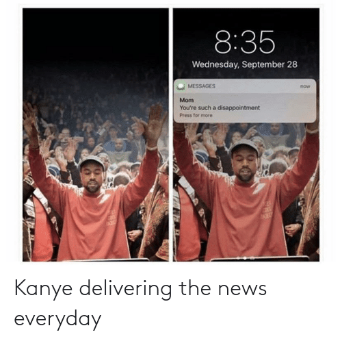News: Kanye delivering the news everyday
