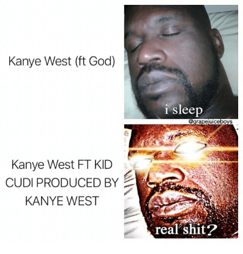 God, Kanye, and Kid Cudi: Kanye West (ft God)  i sleep  @grapejuiceboys  Kanye West FT KID  CUDI PRODUCED BY  KANYE WEST  real shit?