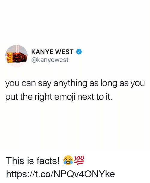 Emoji, Facts, and Kanye: KANYE WEST  @kanyewest  you can say anything as long as you  put the right emoji next to it. This is facts! 😂💯 https://t.co/NPQv4ONYke