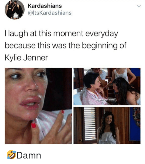 Kardashians, Kylie Jenner, and Memes: Kardashians  @ltsKardashians  I laugh at this moment everyday  because this was the beginning of  Kylie Jenner  ossible? 🤣Damn
