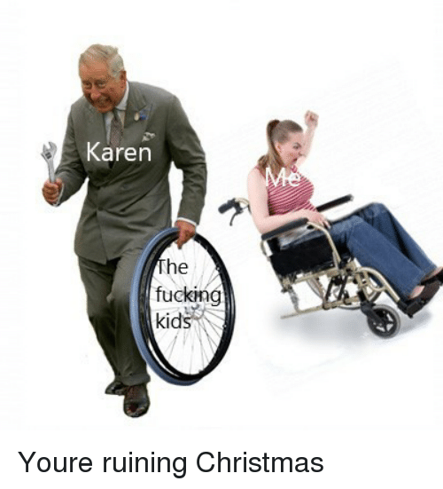 Fucking Kids: Karen  The  fucking  kids Youre ruining Christmas