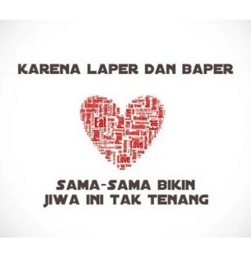Love, Fat, and Indonesian (Language): KARENA LAPER DAN BAPER  fat  Love  SAMA-SAMA BIKIN  IWA INI TAK TENANG