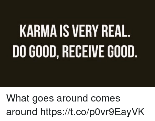 Memes, Good, and Karma: KARMA IS VERY REAL  DO GOOD, RECEIVE GOOD What goes around comes around https://t.co/p0vr9EayVK