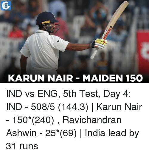 Karun Nair: KARUN NAIR MAIDEN 150 IND vs ENG, 5th Test, Day 4: IND - 508/5 (144.3) | Karun Nair - 150*(240) , Ravichandran Ashwin - 25*(69) | India lead by 31 runs