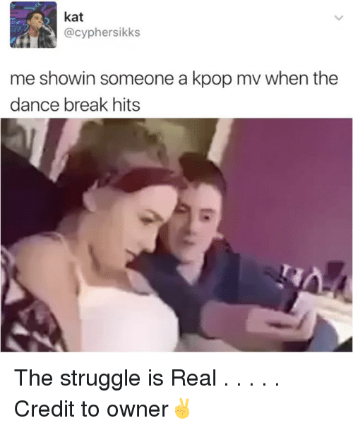 Cypher: kat  @cypher sikks  me showin someone a kpop mv when the  dance break hits The struggle is Real . . . . . Credit to owner✌