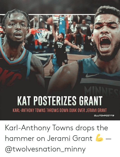 Karl-Anthony Towns: KAT POSTERIZES GRANT  KARL-ANTHONY TOWNS THROWS DOWN DUNK OVER JERAMI GRANT  CLUTCHPOINTS Karl-Anthony Towns drops the hammer on Jerami Grant 💪 — @twolvesnation_minny