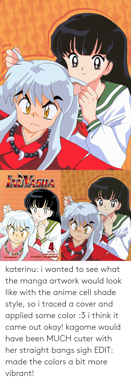 kagome: katerinu: i wanted to see what the manga artwork would look like with the anime cell shade style, so i traced a cover and applied some color :3 i think it came out okay! kagome would have been MUCH cuter with her straight bangs sigh  EDIT: made the colors a bit more vibrant!